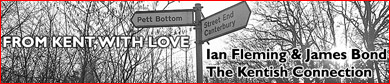 FROM KENT, WITH LOVE - Ian Fleming & James Bond The Kentish Connection