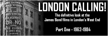 LONDON CALLING! - The definitive look at the James Bond films in London's West End 1962-1985