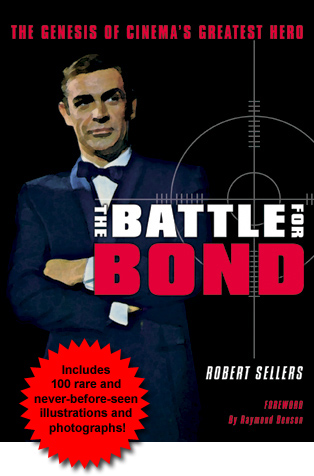 The Battle For Bond: The Genesis of Cinema's Greatest Hero by ROBERT SELLERS
